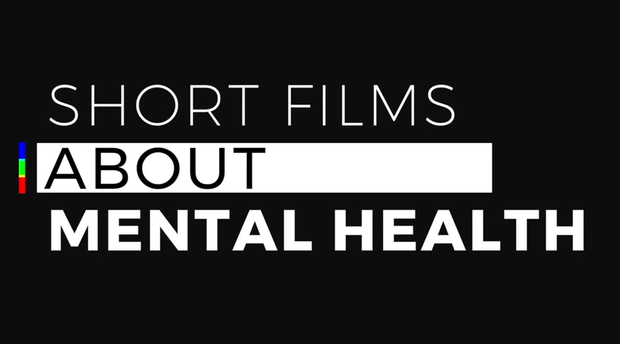 Short Films About Mental Health