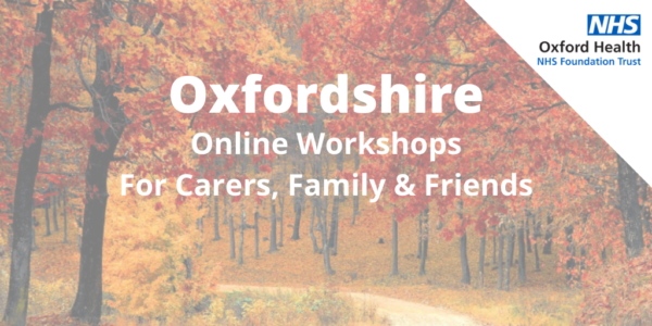 Oxfordshire online workshops for carers and family members – booking essential