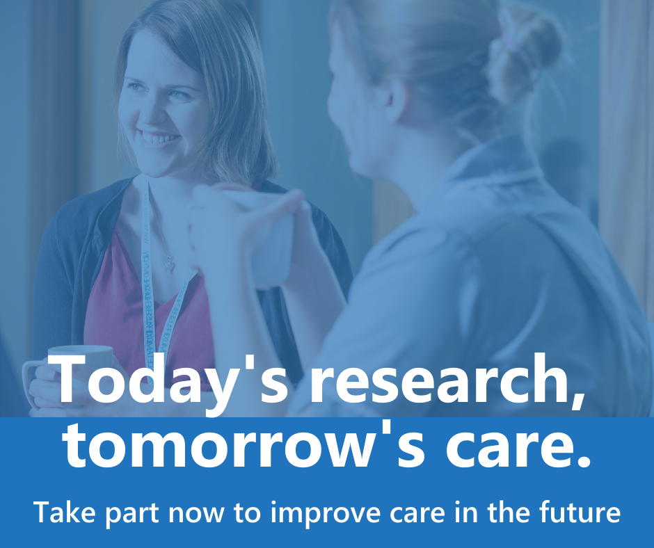 Research nurses chatting over a cup of tea overlaid with the text 'Today's research, tomorrow's care'.